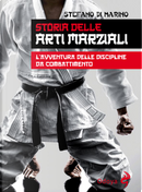 Storia delle arti marziali. L'avventura delle discipline da combattimento by Stefano Di Marino