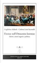 Firenze nell'Ottocento lorenese. Salotti, amori segreti e politica by Carlotta Lenzi Iacomelli, Guglielmo Adilardi