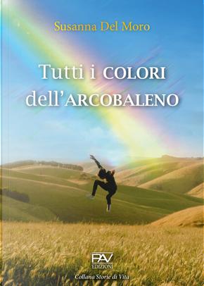 Tutti i colori dell'arcobaleno by Susanna Del Moro