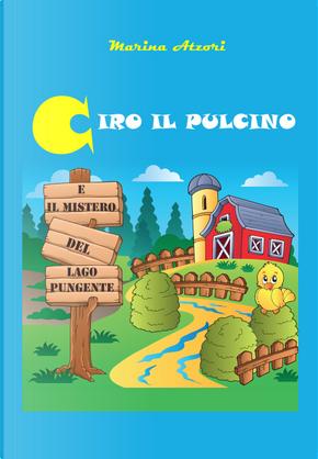 Ciro il pulcino e il mistero del Lago Pungente by Marina Atzori