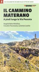 Il cammino materano. A piedi lungo la Via Peuceta by Angelofabio Attolico, Claudio Focarazzo, Lorenzo Lozito