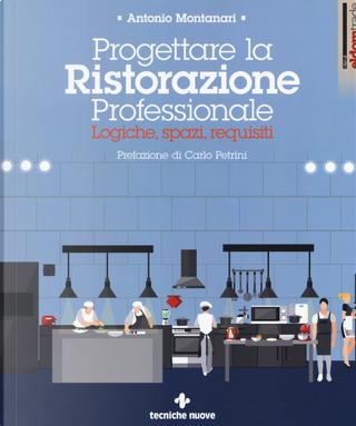 Progettare la ristorazione professionale. Logiche, spazi, requisiti by Antonio Montanari