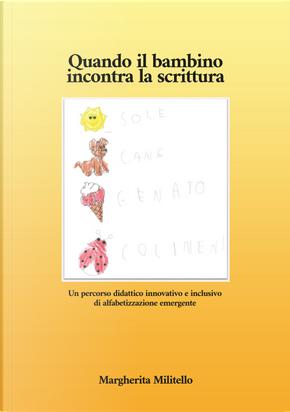 Quando il bambino incontra la scrittura. Un percorso didattico innovativo e inclusivo di alfabetizzazione emergente by Margherita Militello