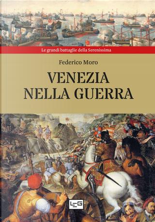 Venezia nella guerra by Federico Moro