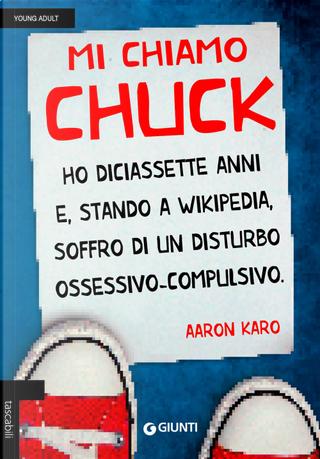 Mi chiamo Chuck. Ho diciassette anni. E, stando a Wikipedia, soffro di un disturbo ossessivo-compulsivo by Aaron Karo
