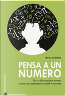 Pensa a un numero. Da Pi greco alla sezione aurea: come un matematico vede il mondo by New Scientist