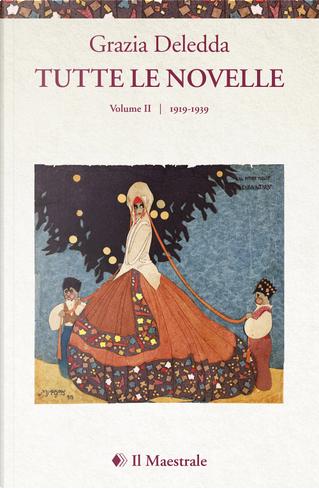 Tutte le novelle. Vol. 2: 1919-1939 by Grazia Deledda