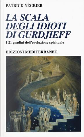 La scala degli idioti di Gurdjieff. I 21 gradini dell'evoluzione spirituale by Patrick Négrier