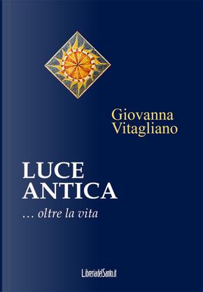 Luce antica... Oltre la vita by Giovanna Vitagliano