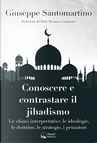 Conoscere e contrastare il jihadismo. Le chiavi interpretative, le ideologie, le dottrine, le strategie, i pensatori by Giuseppe Santomartino