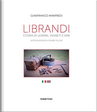 Librandi. Storia di uomini, vigneti e vini. Ediz. italiana e inglese by Gianfranco Manfredi