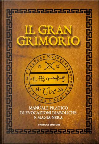Il gran grimorio. Manuale pratico de evocazioni diaboliche e magia nera by Anónimo