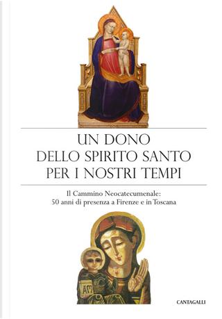 Un dono dello Spirito Santo per i nostri tempi. Il Cammino neocatecumenale: 50 anni di presenza a Firenze e in Toscana