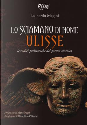Lo sciamano di nome Ulisse. Le radici preistoriche del poema omerico by Leonardo Magini