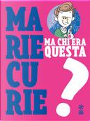 Ma chi era questa Marie Curie?