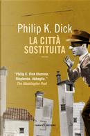 La città sostituita by Philip K. Dick