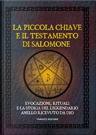 La piccola chiave e il testamento di Salomone. Evocazioni, rituali e la storia del leggendario anello ricevuto da Dio by Anónimo