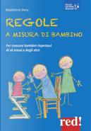 Regole a misura di bambino. Per crescere bambini rispettosi di se stessi e degli altri by Madeleine Deny