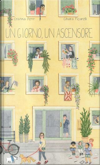 Un giorno, un ascensore by Chiara Ficarelli, Cristina Petit