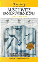Auschwitz. Ero il numero 220543 by Denis Avey, Rob Broomby