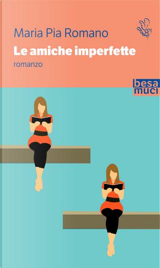 Le amiche imperfette by Maria Pia Romano
