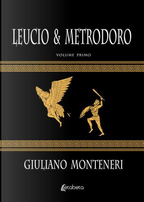 Leucio & Metrodoro. Vol. 1 by Giuliano Monteneri