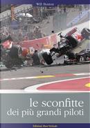Le sconfitte dei più grandi piloti. I grandi piloti da corsa raccontano i loro incidenti, i loro errori, le loro sconfitte by Will Buxton