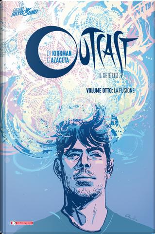 Outcast. Il reietto. Vol. 8: La fusione by Robert Kirkman