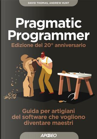 Il pragmatic programmer. Guida per manovali del software che vogliono diventare maestri. Ediz. speciale anniversario by Andy Hunt, Dave Thomas