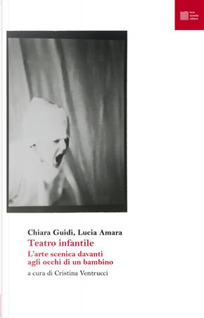 Teatro infantile. L'arte scenica davanti agli occhi di un bambino by Chiara Guidi, Lucia Amara