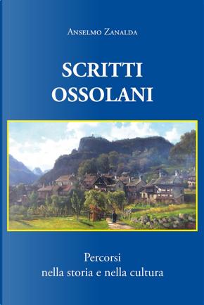 Scritti ossolani. Percorsi nella storia e nella cultura by Anselmo Zanalda