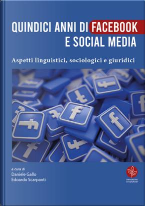 Quindici anni di Facebook e social media. Aspetti linguistici, sociologici e giuridici