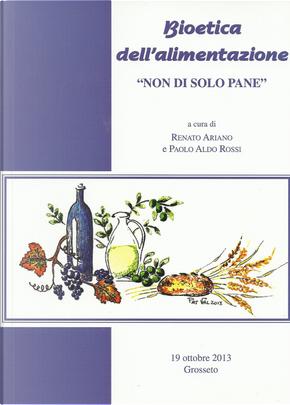 Bioetica dell'alimentazione. Non di solo pane by P. Aldo Rossi, Renato Ariano
