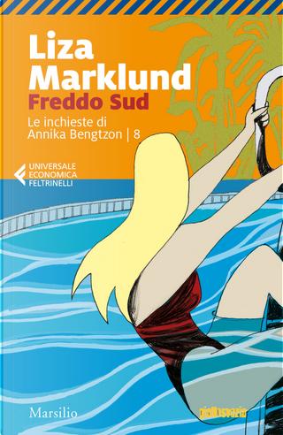 Freddo sud. Le inchieste di Annika Bengtzon. Vol. 8 by Liza Marklund