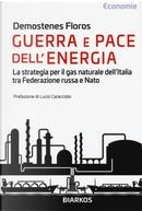 Guerra e pace dell'energia. La strategia per il gas naturale dell'Italia tra Federazione russa e NATO by Demostenes Floros