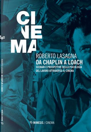 Da Chaplin a Loach. Scenari e prospettive della psicologia del lavoro attraverso il cinema by Roberto Lasagna