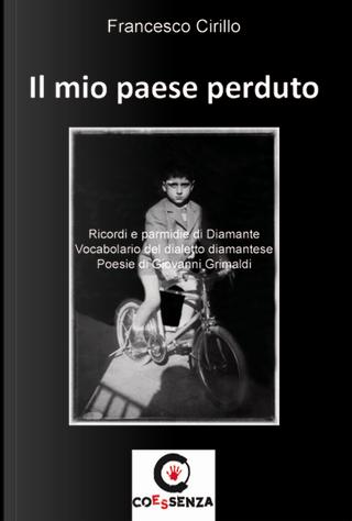 Il mio paese perduto. Ricordi e pamerdie di Diamante by Francesco Cirillo