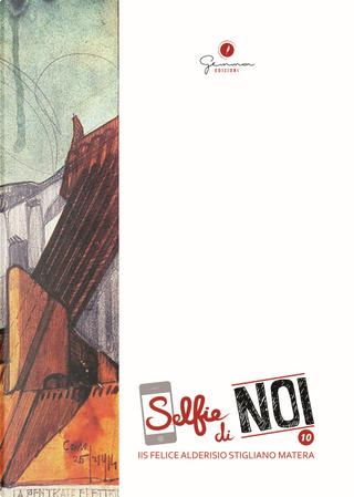 Selfie di Noi. I.I.S. Felice Alderisio Stigliano-Matera. Vol. 10