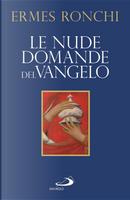 Le nude domande del Vangelo. Meditazioni proposte a Papa Francesco e alla Curia romana by Ermes Ronchi