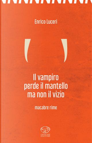 Il vampiro perde il mantello ma non il vizio. Macabre rime by Enrico Luceri
