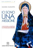 Io sono una missione. I passi della nuova evangelizzazione by George Augustin