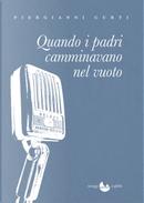 Quando i padri camminavano nel vuoto by Piergianni Curti