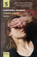 Troppo amore by Almudena Grandes
