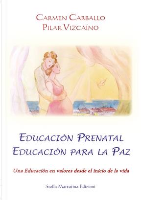 Educación prenatal educación para la paz. Una educación en valores desde el inicio de la vida by Carmen Carballo, Pilar Vizcaíno