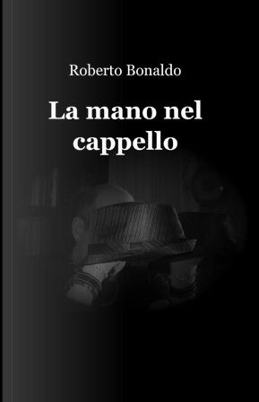 La mano nel cappello by Roberto Bonaldo