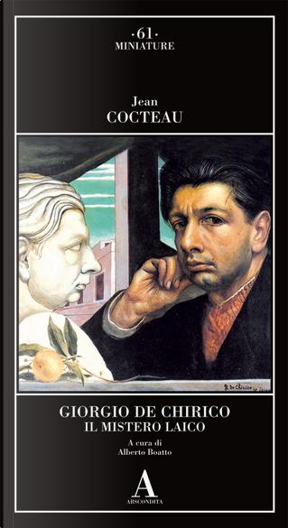 Giorgio de Chirico. Il mistero laico by Jean Cocteau
