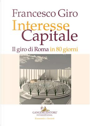 Interesse Capitale. Il giro di Roma in 80 giorni by Francesco Giro