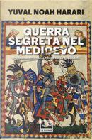Guerra segreta nel medioevo. Operazioni speciali al tempo della cavalleria by Yuval Noah Harari