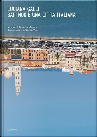 Bari non è una città italiana by Luciana Galli