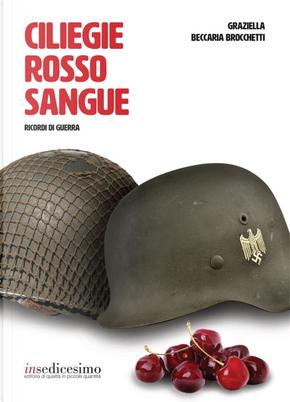 Ciliegie rosso sangue. Ricordi di guerra by Graziella Beccaria Brocchetti